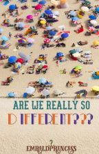 Are We Really So Different? (ESSAY) by emraldprincess