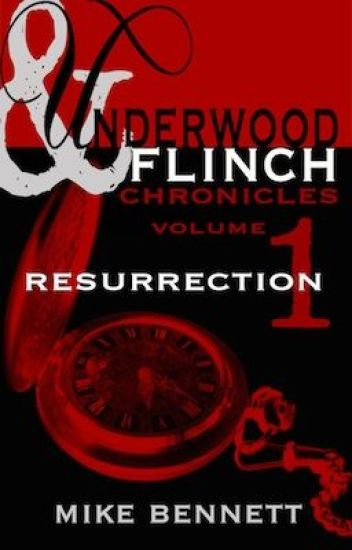 Resurrection. The Underwood and Flinch Chronicles: Volume One.