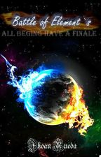 Battle of Element's (All Begining Have a Finale) by Alex_White23