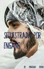 Sequestrada Por Engano by margari-nyan
