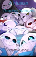 A Human Among Sanses (it's over bitches) by aftertale_sans7