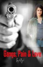 Gangs, Pain, & Love (Slow updates) by KYgirl