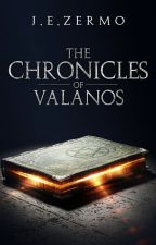 The Chronicles of Valanos[Book One] by JZermo