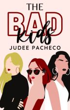 The Bad Kids (Sequel of BABG) #Wattys2016 by judee_pacheco11