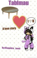 Tablemau:A Love Story by 0Sapphire_Love0
