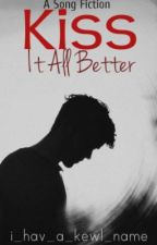 Kiss It All Better (SongFic) by i_hav_a_kewl_name