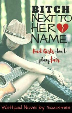 Bitch Is Next To Her Name by sazzsmee