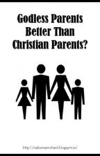 Are Godless Parents Better Than Christian Parents? by RajRichard
