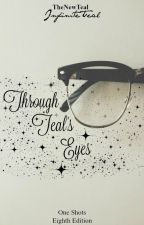 Through Teal's Eyes by TheNewTeal