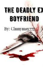 The Deadly Ex Boyfriend by Cinnymay777