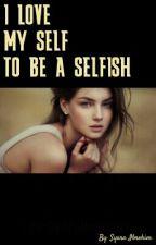 I Love My Self To Be A Selfish by SyaraIbrohim