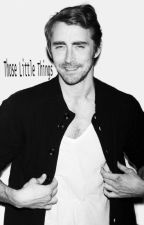 Those little things ( Lee Pace x Reader ) by Azael-Crimson