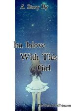Im Inlove With This Girl (1st Series Of THW and TVW) (On-Going) by TheUnknownPrincess12
