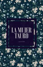 La Mujer Tauro by LucyXVMM