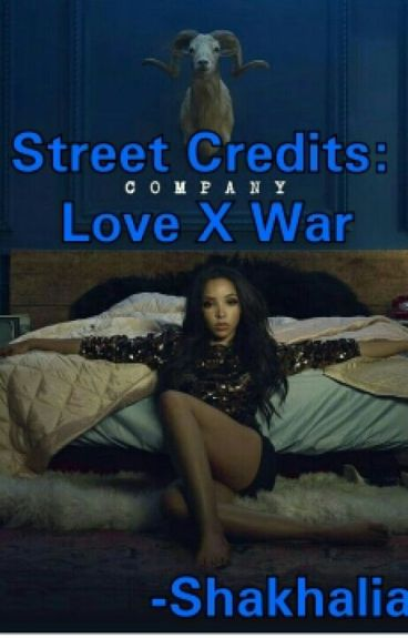 Street Credits: Love X War (Needs To Be Edited.)