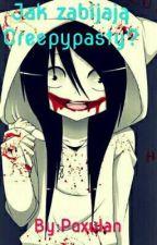 Morderstwo Idealne | Jak zabijają Creepypasty? by Poxulan