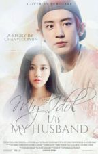 My Idol Is My Husband [Chanyeol Fanfiction] by Calukey