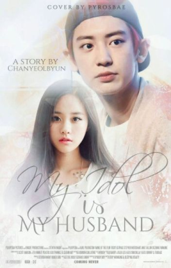 My Idol Is My Husband [Chanyeol Fanfiction]