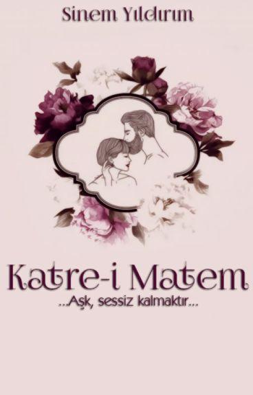 KATRE-İ MATEM (Sonsuz Aşklar Serisi/1) YAKINDA! by MatildaEsteban