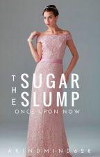 The Sugar Slump #OnceUponNow by AKindMind628
