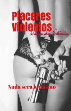 Placeres Violentos#Wattys2016  by AlyEstrada19