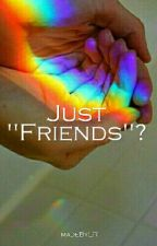 """Just """"Friends""""?  by madeByLR"""