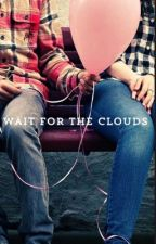 Wait For the Clouds (  A Dan and Phil Story) by NerdyOwlGirl20