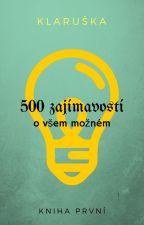 500 denních zajímavostí o všem možném   /část první/ by know_it__all