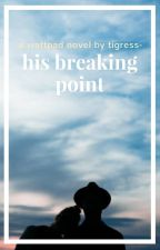 His Breaking Point by tigress-