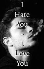 I hate you - I Love you  #Wattys2016 by -lenaxx-
