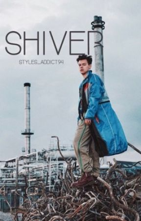S H I V E R by Styles_Addict94