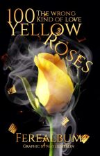 100 Yellow Roses  by Ferealbum