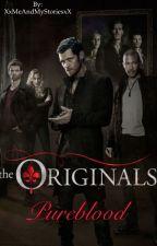 The Originals; Pureblood by XxMeAndMyStoriesxX