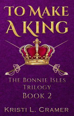 To Make a King by KacyAuthor