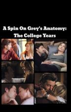 A Spin on Grey's Anatomy. (The College Years) [COMPLETED] by sparklingmerder