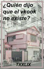 ¿Quién Dijo Que Vkook No Existe? by Txxlix