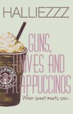 Guns, Knives And Frappuccinos by halliezzz