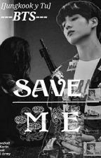 SAVE ME (jungkook Y Tu)  [TERMINADA] by IronDoll97