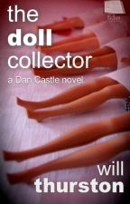 The Doll Collector - A Dan Castle Novel by willthurston