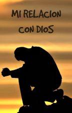 MI RELACIÓN CON DIOS <3 by abrilsanor