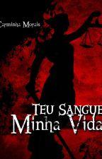 Teu Sangue,Minha Vida by crm2mo3