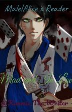 Mad and In Love (Male!Alice X Reader) by Kimmie_the_writer