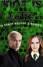 What Is Love {A Draco Malfoy X Reader) Book 1 Years 1-3 [Wattys2016] by GRLon_fire