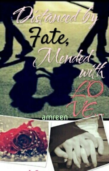 Distanced By Fate, Mended With LOVE.. #Wattys2016