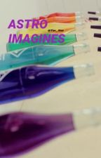 ASTRO IMAGINES ヽ( の ヮ の )ノ [LONG HIATUS] by Tae_Hao