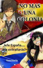 Porque ser una Colonia no era más una opción __LH__ Venezuela y España by corinagelvis04
