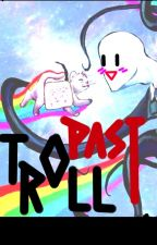 TrollPast [CHYBA JAKBY TROCHĘ ZAWIESZONE] by KosmitaTheAlien
