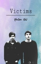 victims || phan by dilssmile