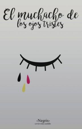 El muchacho de los ojos tristes (LMDLOG) by -Negris-