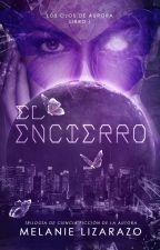 El Encierro [Trilogía: Los ojos de Aurora] by MelanieLizarazo